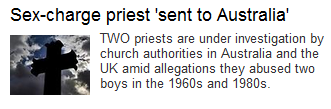 Standfirst reads: TWO priests are under investigation by church authorities in Australia and the UK amid allegations they abused two boys in the 1960s and 1980s.